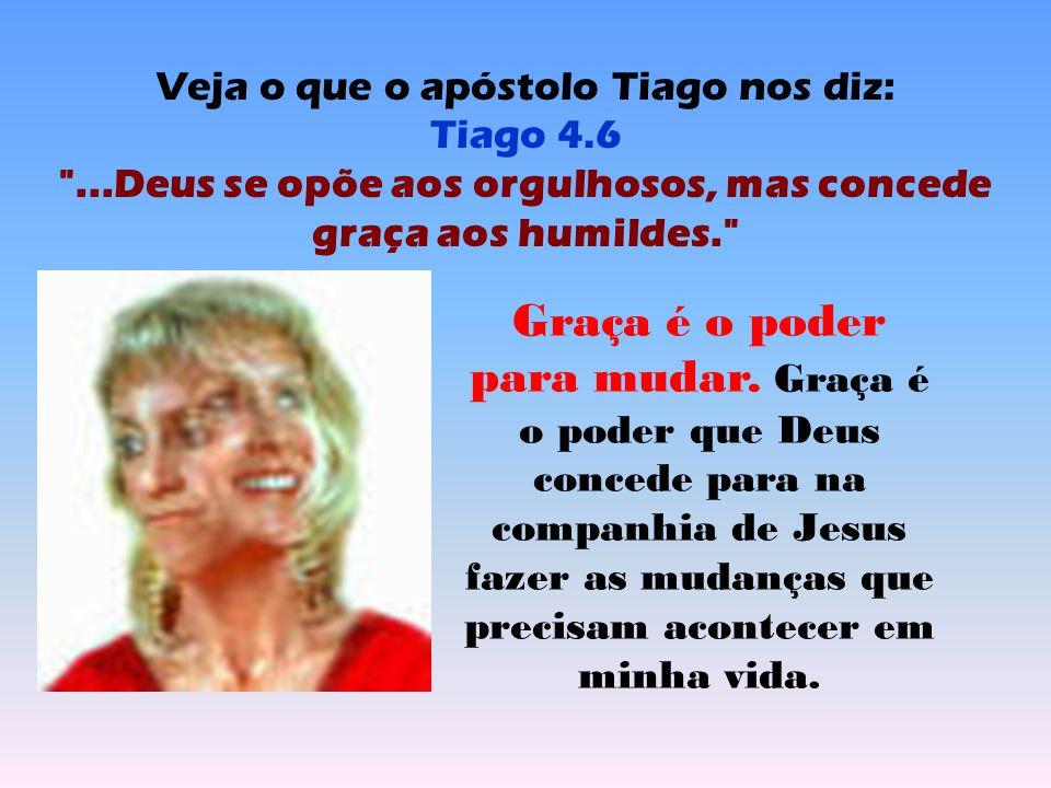 Veja o que o apóstolo Tiago nos diz: Tiago 4.6