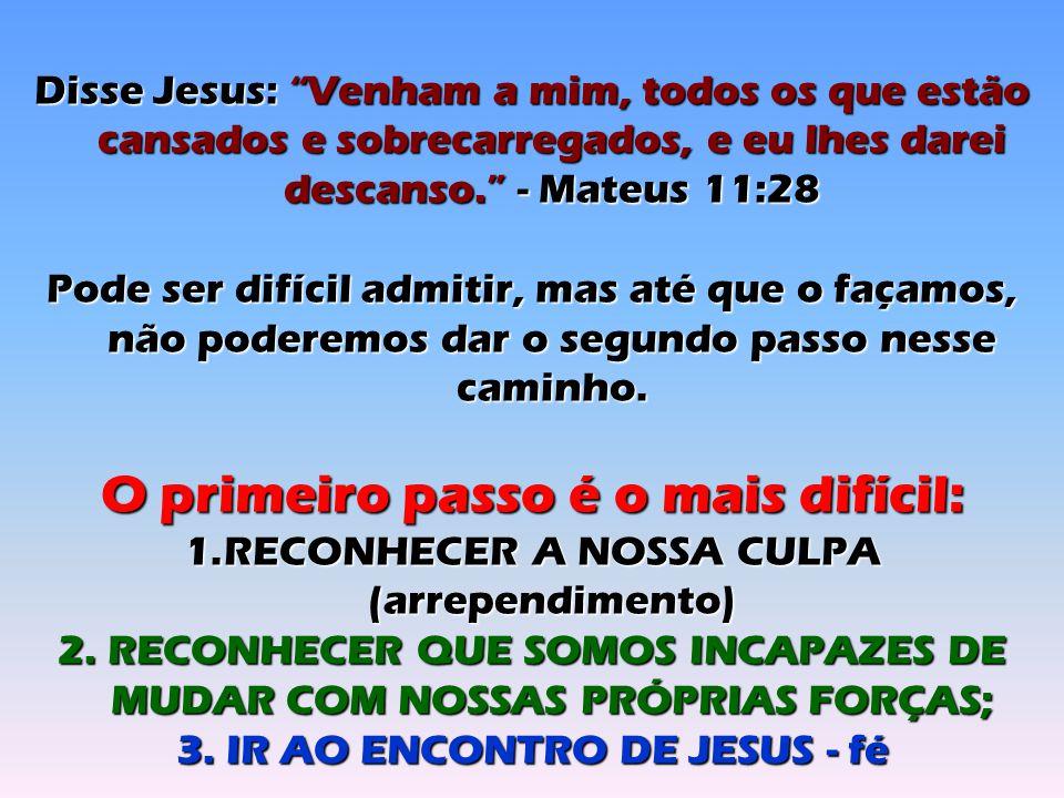 Disse Jesus: Venham a mim, todos os que estão cansados e sobrecarregados, e eu lhes darei descanso. - Mateus 11:28 Pode ser difícil admitir, mas até que o façamos, não poderemos dar o segundo passo nesse caminho.