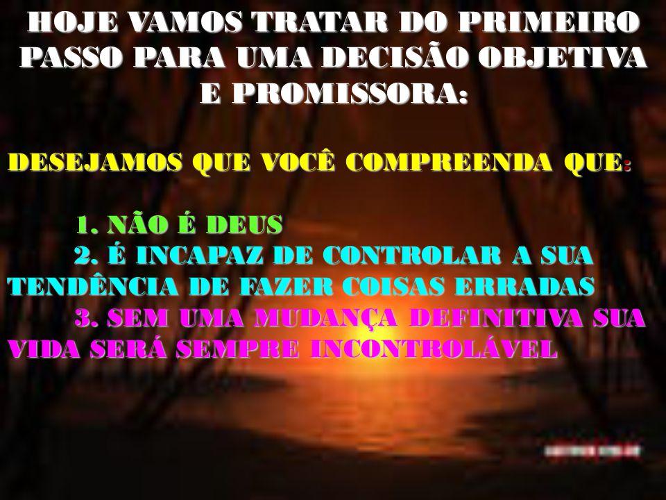 HOJE VAMOS TRATAR DO PRIMEIRO PASSO PARA UMA DECISÃO OBJETIVA E PROMISSORA: DESEJAMOS QUE VOCÊ COMPREENDA QUE: 1.
