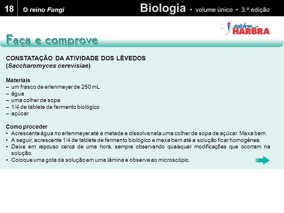 Biologia volume único 3.ª edição 18 O reino Fungi CONSTATAÇÃO DA ATIVIDADE DOS LÊVEDOS (Saccharomyces cerevisiae) Materiais –um frasco de erlenmeyer d