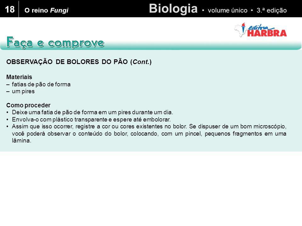 Biologia volume único 3.ª edição 18 OBSERVAÇÃO DE BOLORES DO PÃO (Cont.) Materiais –fatias de pão de forma –um pires Como proceder Deixe uma fatia de