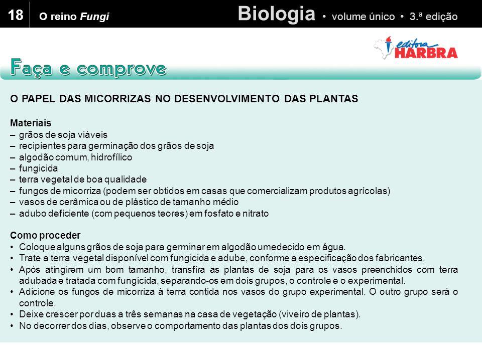 Biologia volume único 3.ª edição 18 O PAPEL DAS MICORRIZAS NO DESENVOLVIMENTO DAS PLANTAS Materiais –grãos de soja viáveis –recipientes para germinaçã