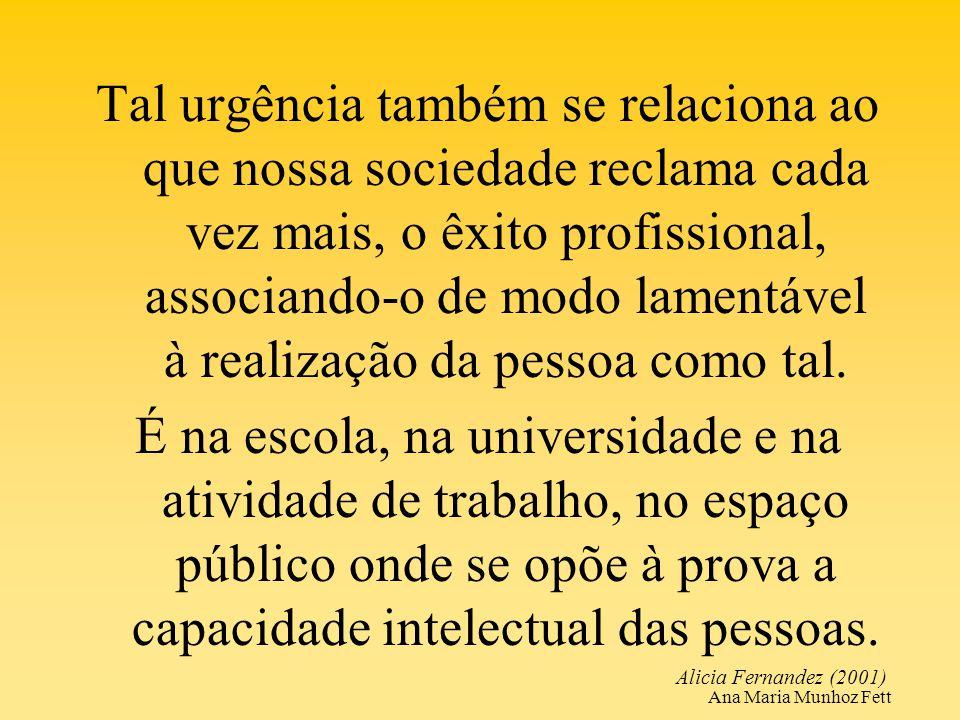 Ana Maria Munhoz Fett Tal urgência também se relaciona ao que nossa sociedade reclama cada vez mais, o êxito profissional, associando-o de modo lament