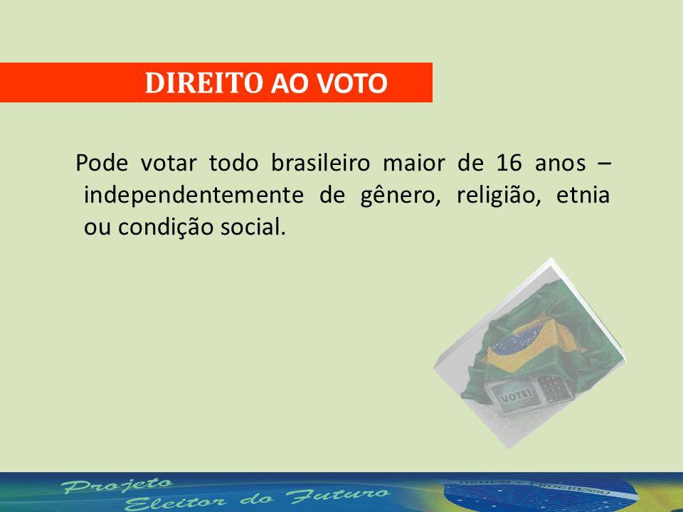 DIREITO AO VOTO Pode votar todo brasileiro maior de 16 anos – independentemente de gênero, religião, etnia ou condição social.