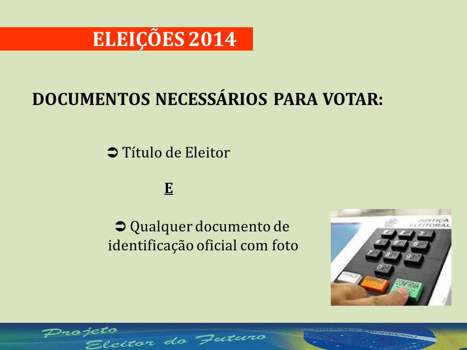 ELEIÇÕES 2014 DOCUMENTOS NECESSÁRIOS PARA VOTAR:  Título de Eleitor E  Qualquer documento de identificação oficial com foto