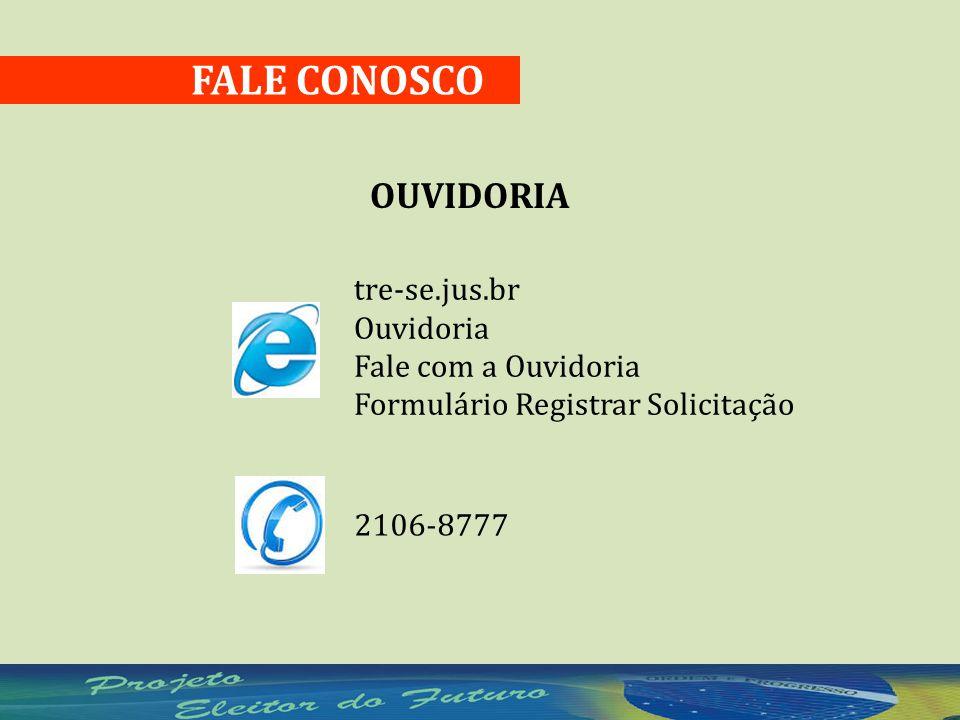 FALE CONOSCO OUVIDORIA tre-se.jus.br Ouvidoria Fale com a Ouvidoria Formulário Registrar Solicitação 2106-8777