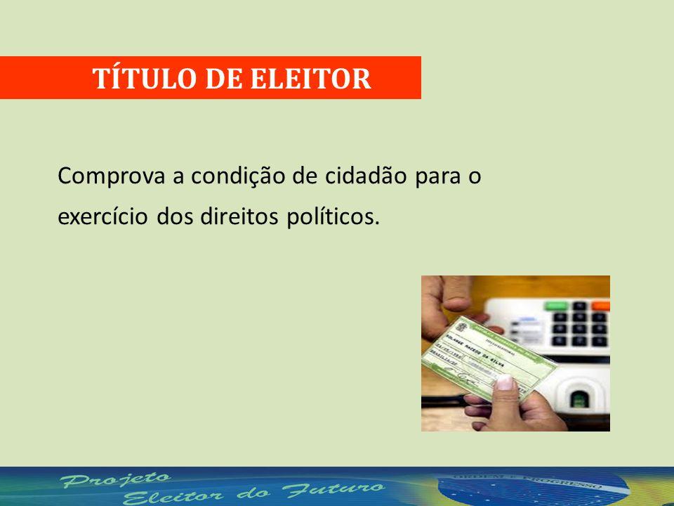 TÍTULO DE ELEITOR Comprova a condição de cidadão para o exercício dos direitos políticos.