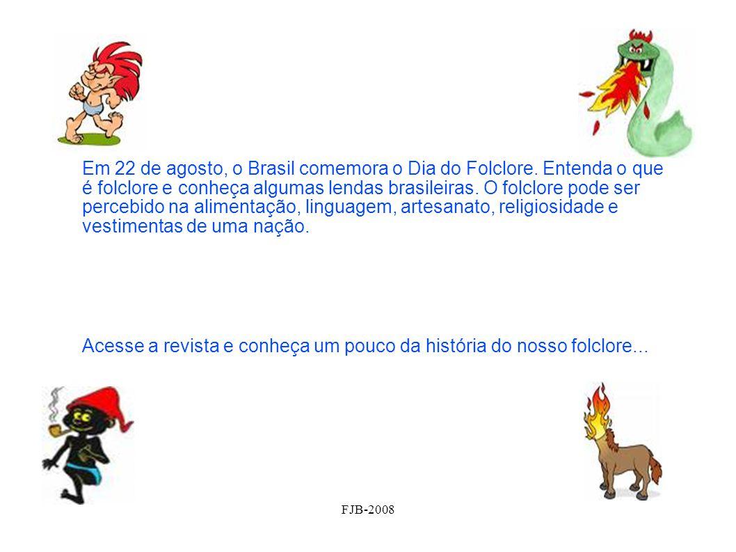 FJB-2008 Em 22 de agosto, o Brasil comemora o Dia do Folclore. Entenda o que é folclore e conheça algumas lendas brasileiras. O folclore pode ser perc