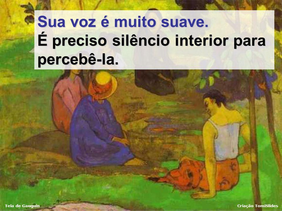 Tela de GauguinCriação TomiSlides Quando rezo, Ele fala comigo; e não é fácil escutá-Lo, pois somos perturbados pelas coisas que tentam se introduzir