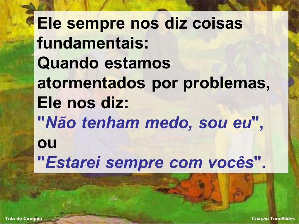 Tela de GauguinCriação TomiSlides Sua voz é muito suave. É preciso silêncio interior para percebê-la.