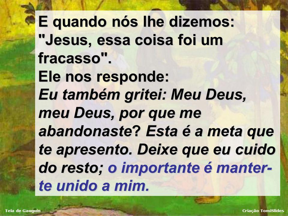 Tela de GauguinCriação TomiSlides Jesus apresenta a sua vida como modelo para a nossa. Uma vida feita de sucessos, de milagres, mas que terminou sobre