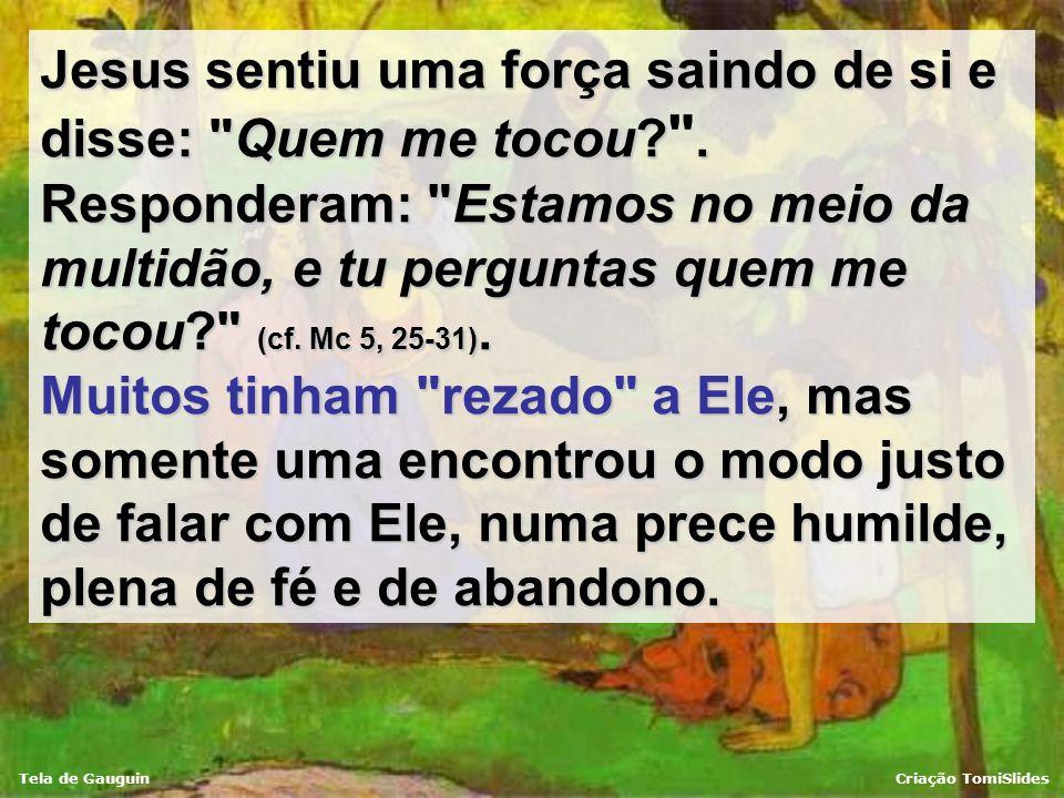 Tela de GauguinCriação TomiSlides Lembra da mulher que perdia sangue e no meio da multidão não conseguia se aproximar de Jesus para pedir-Lhe a cura?