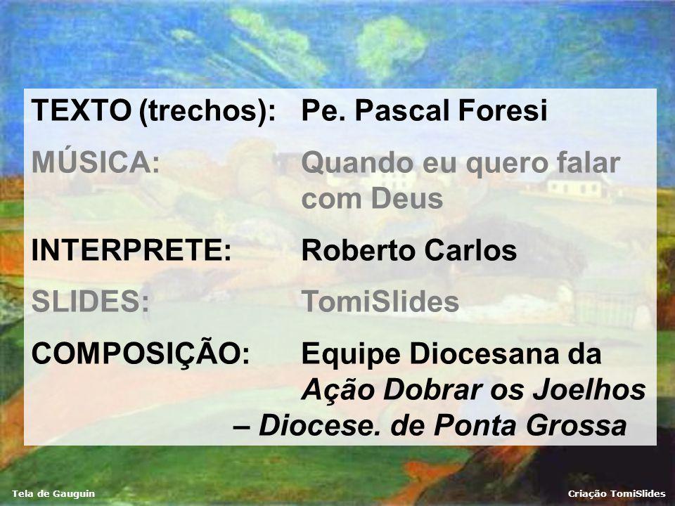 Tela de GauguinCriação TomiSlides O mundo todo está sedento de Deus, e se nós não conseguimos matar essa sede, é porque só lhe falamos de Deus. O mund