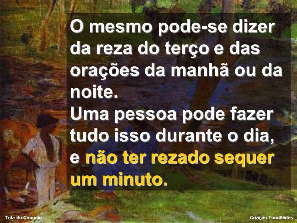 Tela de GauguinCriação TomiSlides Rezar não é, propriamente, o ato de parar e dedicar algum tempo à meditação enquanto se procura pensar em Deus. Reza