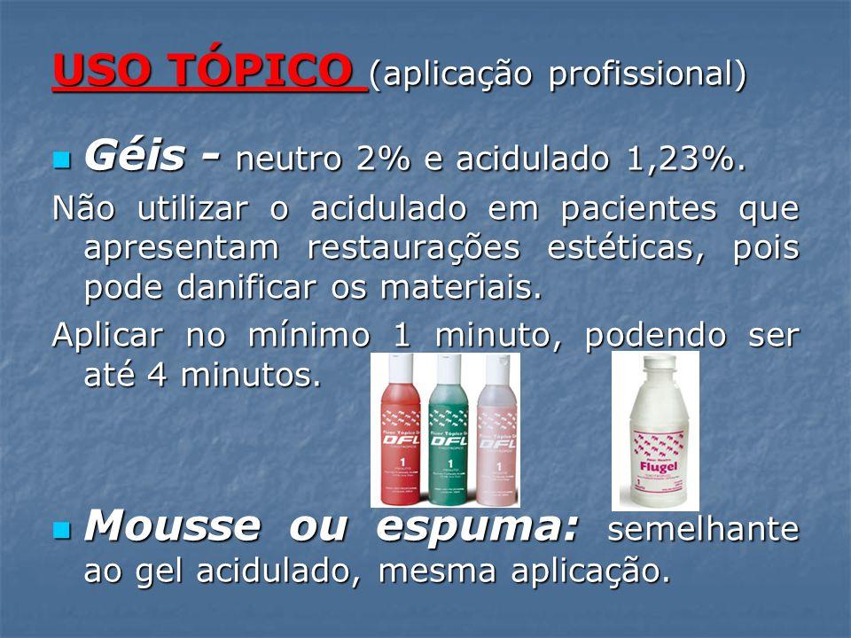 USO TÓPICO (aplicação profissional) Géis - neutro 2% e acidulado 1,23%. Géis - neutro 2% e acidulado 1,23%. Não utilizar o acidulado em pacientes que