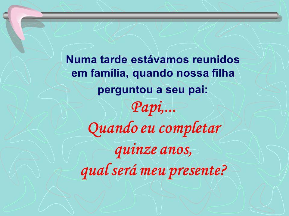 Numa tarde estávamos reunidos em família, quando nossa filha perguntou a seu pai: Papi,...