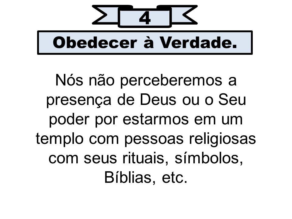 4 Obedecer à Verdade.