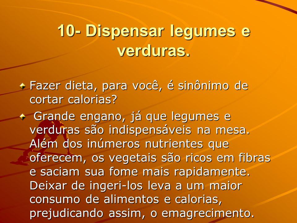 10- Dispensar legumes e verduras. Fazer dieta, para você, é sinônimo de cortar calorias? Grande engano, já que legumes e verduras são indispensáveis n