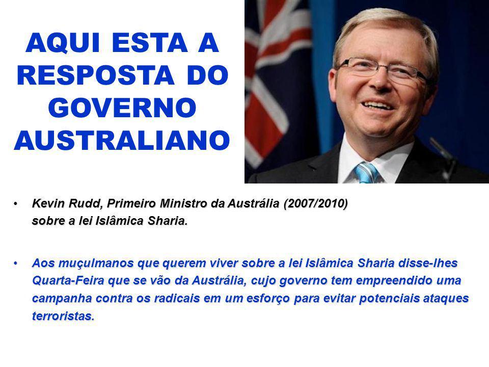 AQUI ESTA A RESPOSTA DO GOVERNO AUSTRALIANO Kevin Rudd, Primeiro Ministro da Austrália (2007/2010) sobre a lei Islâmica Sharia.Kevin Rudd, Primeiro Mi