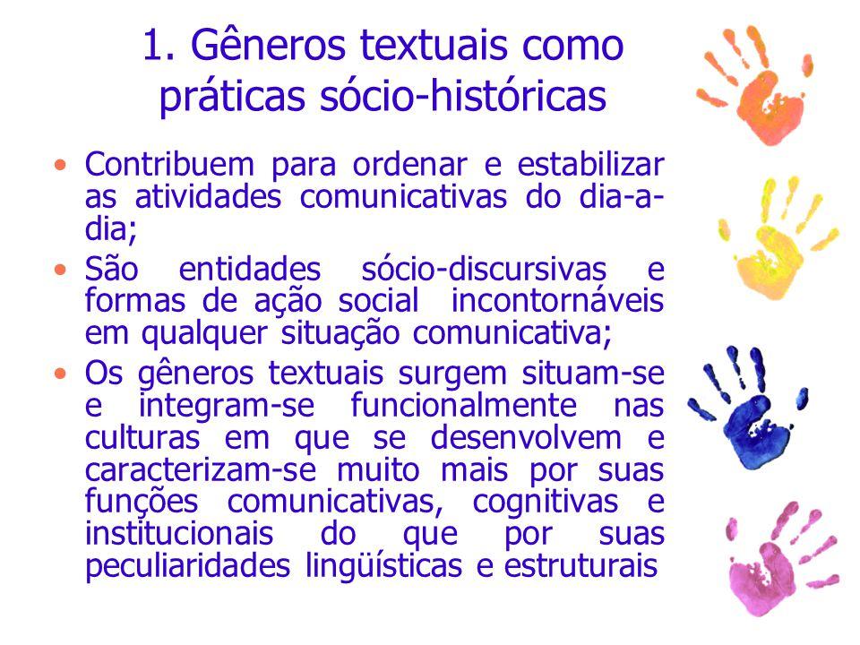 1. Gêneros textuais como práticas sócio-históricas Contribuem para ordenar e estabilizar as atividades comunicativas do dia-a- dia; São entidades sóci