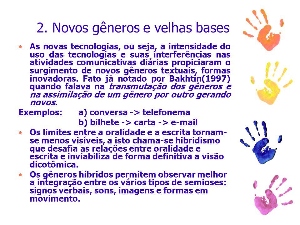 2. Novos gêneros e velhas bases As novas tecnologias, ou seja, a intensidade do uso das tecnologias e suas interferências nas atividades comunicativas