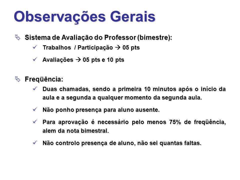 Observações Gerais  Sistema de Avaliação do Professor (bimestre): Trabalhos / Participação  05 pts Trabalhos / Participação  05 pts Avaliações  05