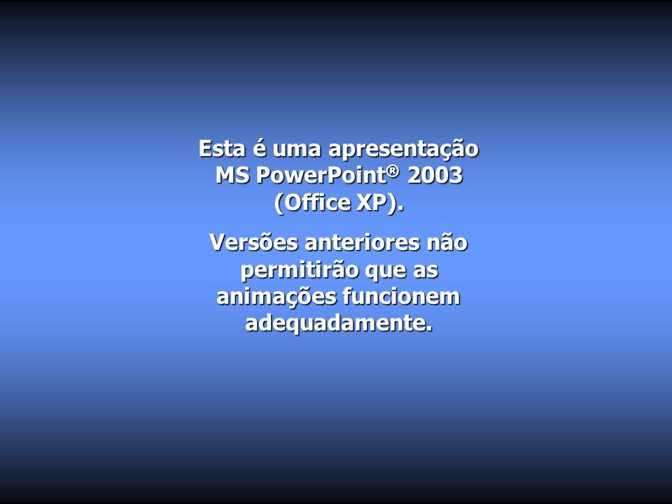 Esta é uma apresentação MS PowerPoint ® 2003 (Office XP).