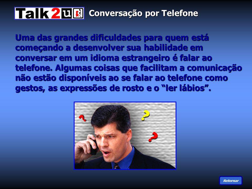 Uma das grandes dificuldades para quem está começando a desenvolver sua habilidade em conversar em um idioma estrangeiro é falar ao telefone.