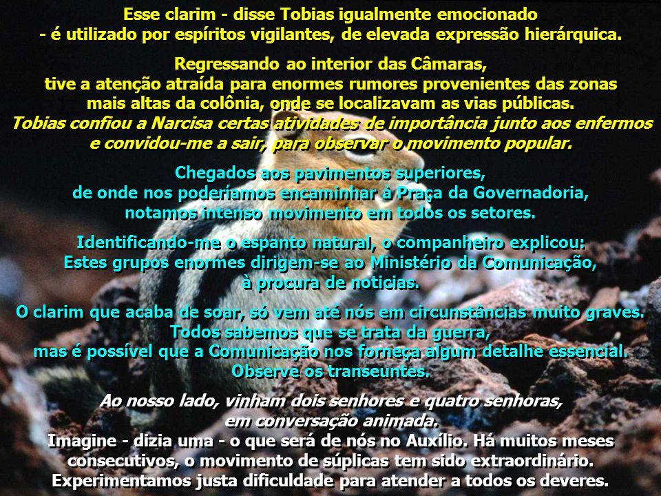 Esse clarim - disse Tobias igualmente emocionado - é utilizado por espíritos vigilantes, de elevada expressão hierárquica.