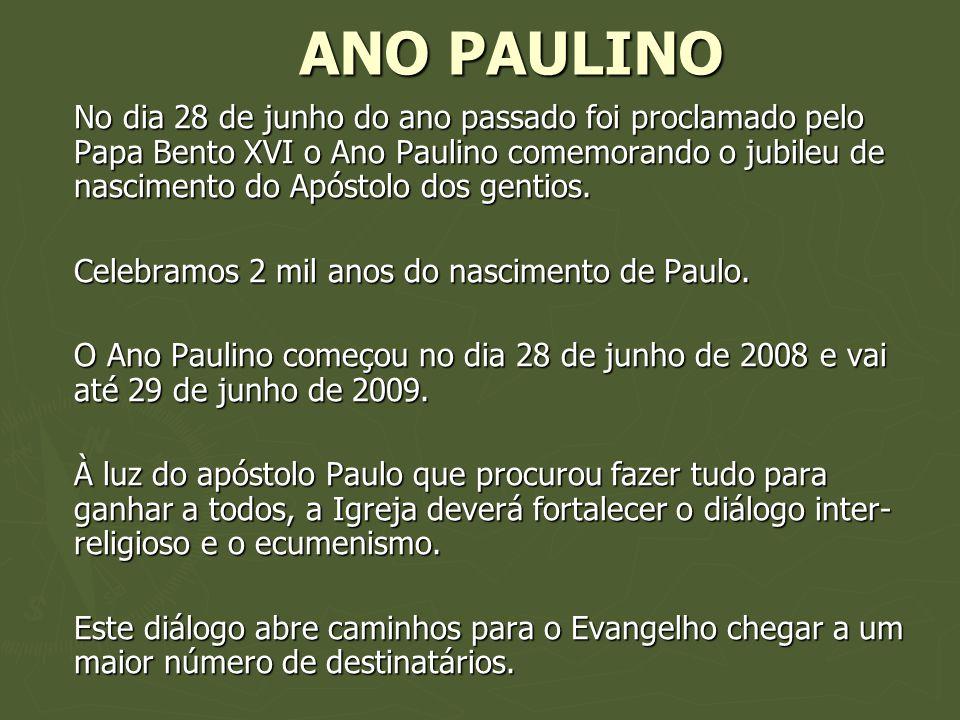ANO PAULINO No dia 28 de junho do ano passado foi proclamado pelo Papa Bento XVI o Ano Paulino comemorando o jubileu de nascimento do Apóstolo dos gentios.