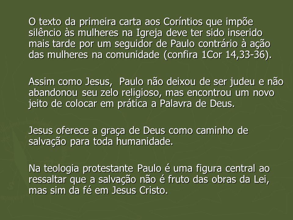 O texto da primeira carta aos Coríntios que impõe silêncio às mulheres na Igreja deve ter sido inserido mais tarde por um seguidor de Paulo contrário