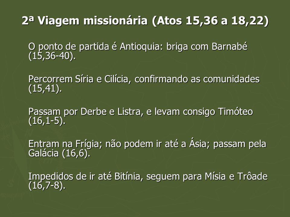 2ª Viagem missionária (Atos 15,36 a 18,22) O ponto de partida é Antioquia: briga com Barnabé (15,36-40). Percorrem Síria e Cilícia, confirmando as com