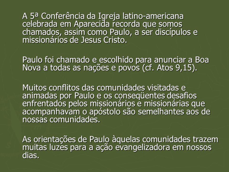A 5ª Conferência da Igreja latino-americana celebrada em Aparecida recorda que somos chamados, assim como Paulo, a ser discípulos e missionários de Je