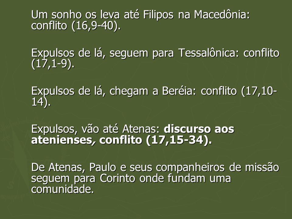 Um sonho os leva até Filipos na Macedônia: conflito (16,9-40). Expulsos de lá, seguem para Tessalônica: conflito (17,1-9). Expulsos de lá, chegam a Be