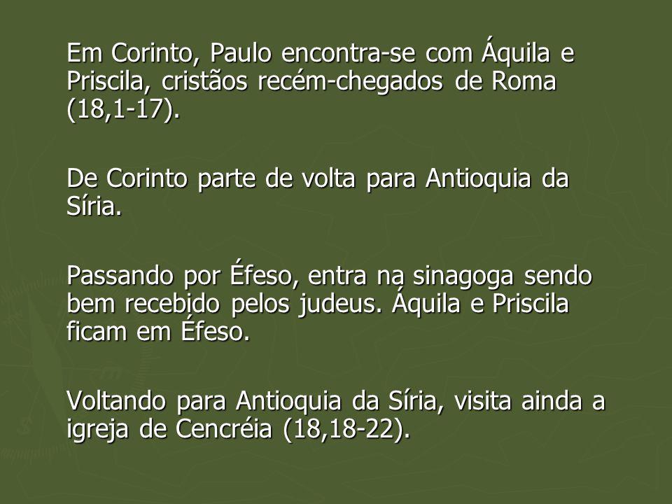 Em Corinto, Paulo encontra-se com Áquila e Priscila, cristãos recém-chegados de Roma (18,1-17). De Corinto parte de volta para Antioquia da Síria. Pas