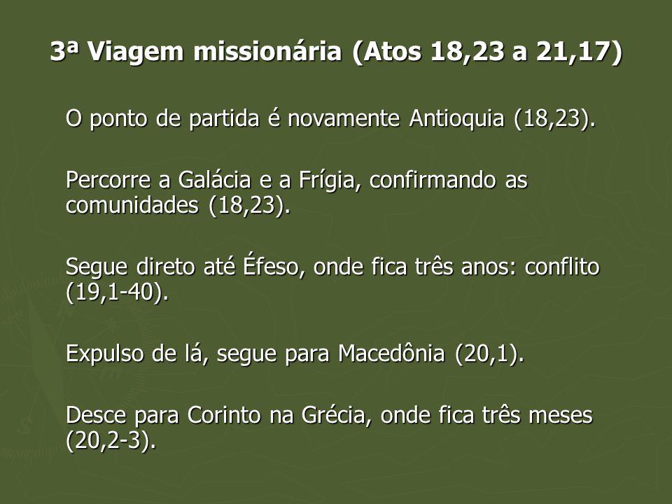 3ª Viagem missionária (Atos 18,23 a 21,17) O ponto de partida é novamente Antioquia (18,23). Percorre a Galácia e a Frígia, confirmando as comunidades
