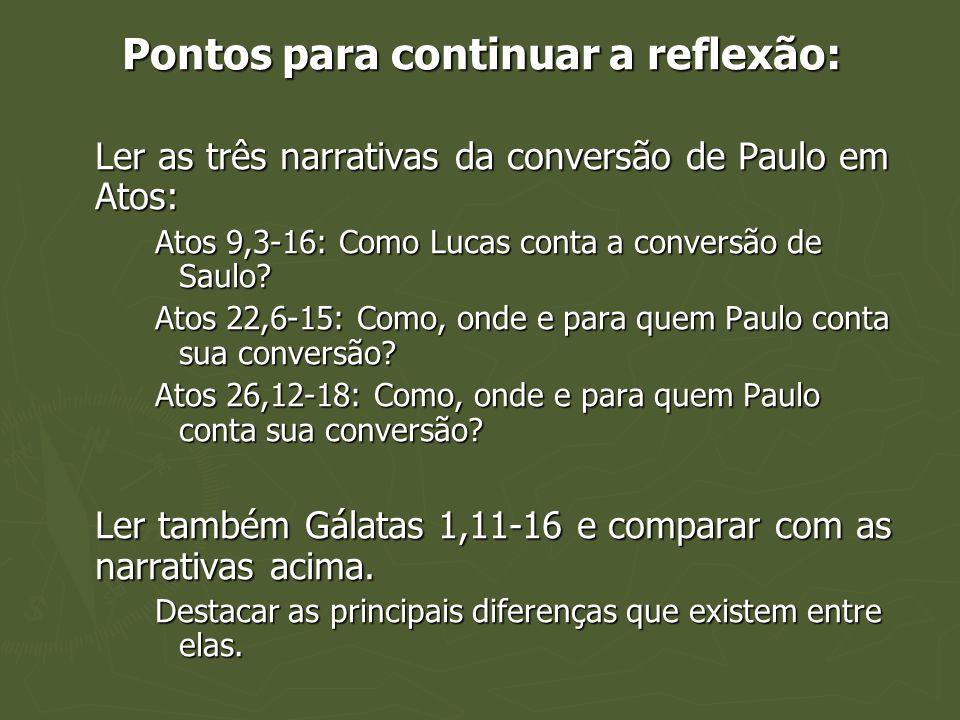 Pontos para continuar a reflexão: Ler as três narrativas da conversão de Paulo em Atos: Atos 9,3-16: Como Lucas conta a conversão de Saulo? Atos 22,6-