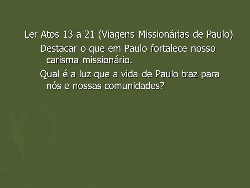 Ler Atos 13 a 21 (Viagens Missionárias de Paulo) Destacar o que em Paulo fortalece nosso carisma missionário. Qual é a luz que a vida de Paulo traz pa