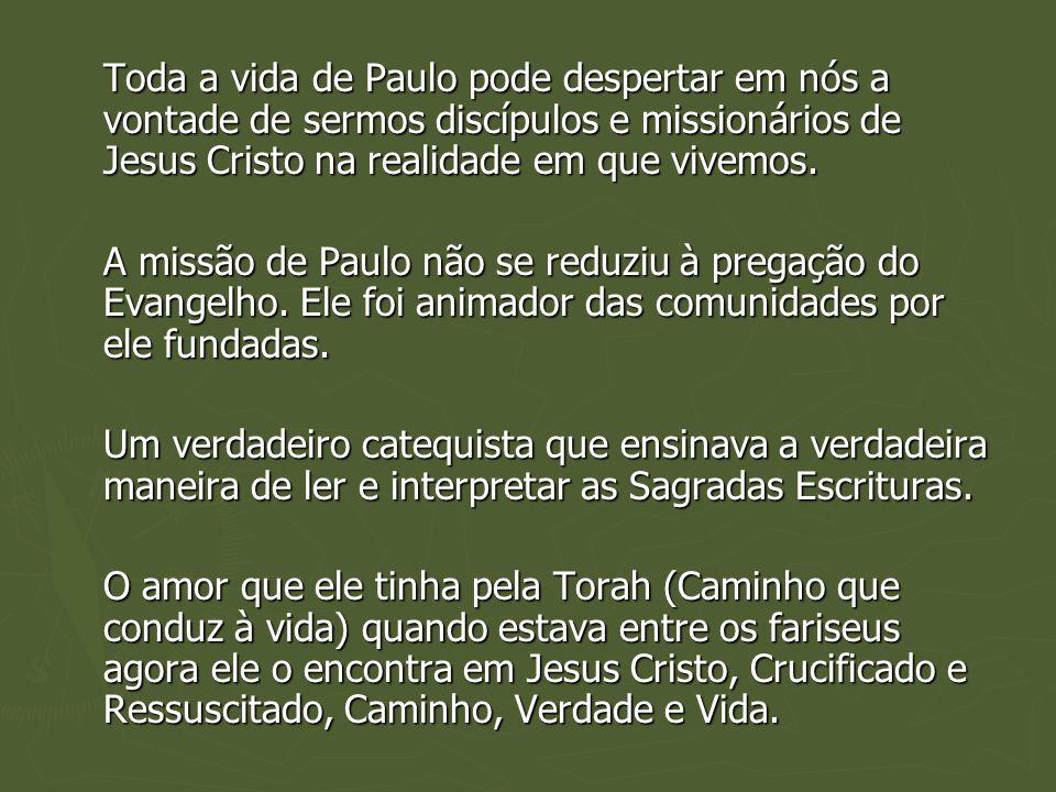 Toda a vida de Paulo pode despertar em nós a vontade de sermos discípulos e missionários de Jesus Cristo na realidade em que vivemos. A missão de Paul