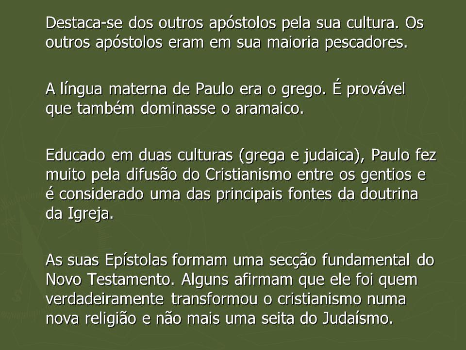Destaca-se dos outros apóstolos pela sua cultura.