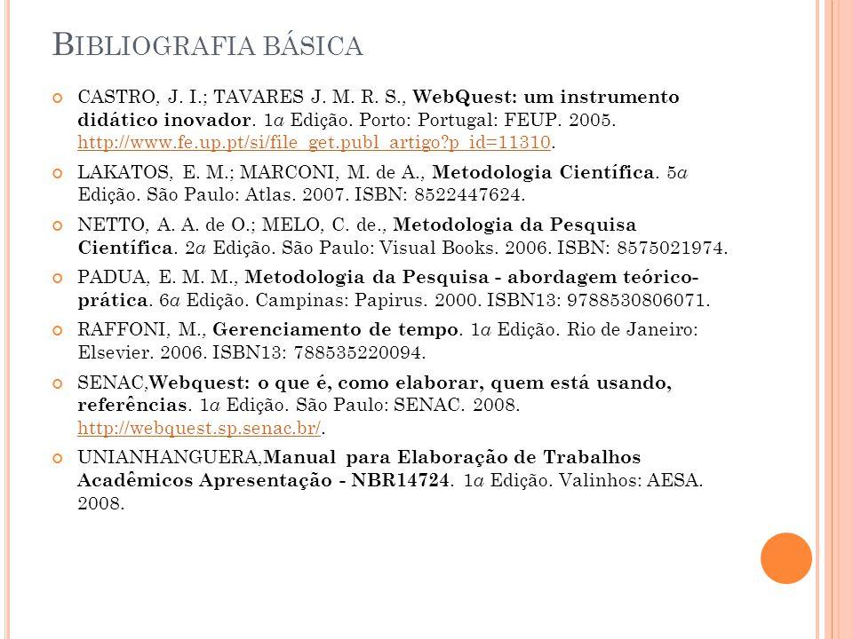 B IBLIOGRAFIA BÁSICA CASTRO, J. I.; TAVARES J. M. R. S., WebQuest: um instrumento didático inovador. 1 a Edição. Porto: Portugal: FEUP. 2005. http://w
