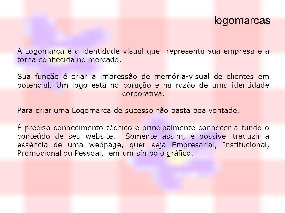 logomarcas A Logomarca é a identidade visual que representa sua empresa e a torna conhecida no mercado. Sua função é criar a impressão de memória-visu
