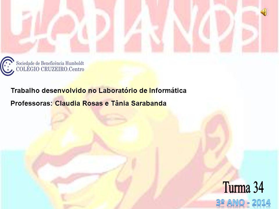 Trabalho desenvolvido no Laboratório de Informática Professoras: Claudia Rosas e Tânia Sarabanda