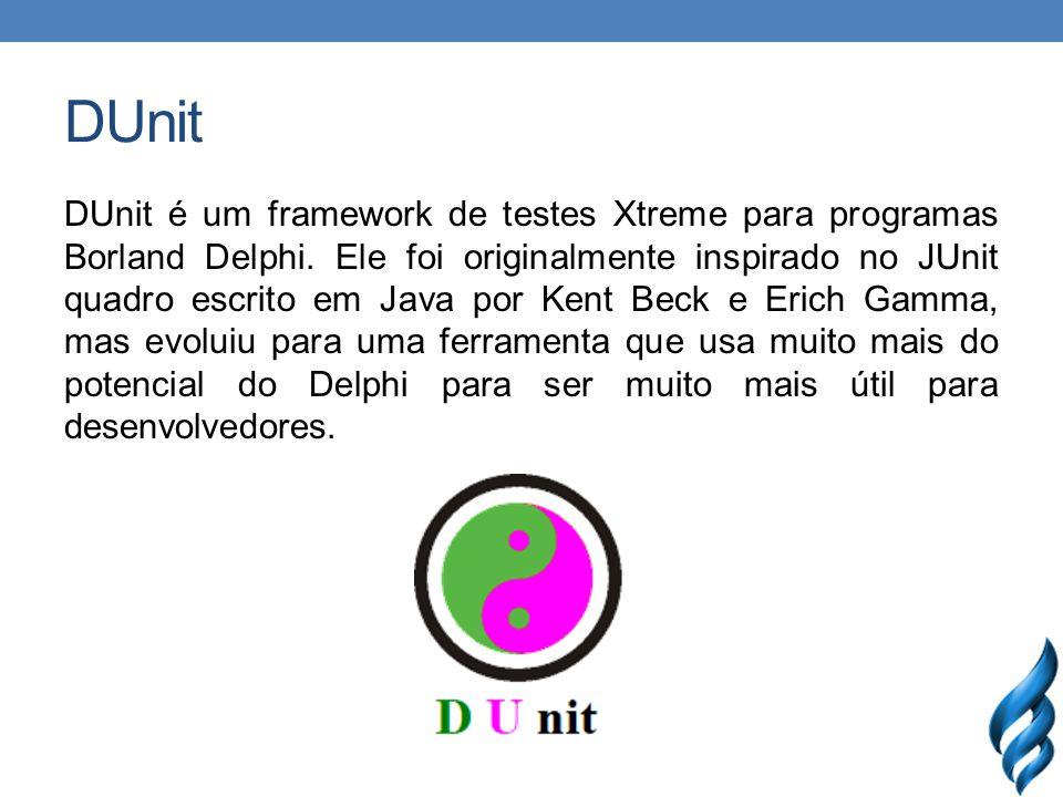 DUnit DUnit é um framework de testes Xtreme para programas Borland Delphi. Ele foi originalmente inspirado no JUnit quadro escrito em Java por Kent Be