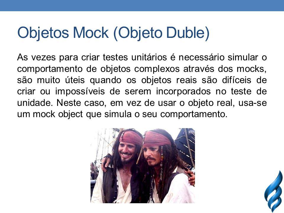 Objetos Mock (Objeto Duble) As vezes para criar testes unitários é necessário simular o comportamento de objetos complexos através dos mocks, são muito úteis quando os objetos reais são difíceis de criar ou impossíveis de serem incorporados no teste de unidade.