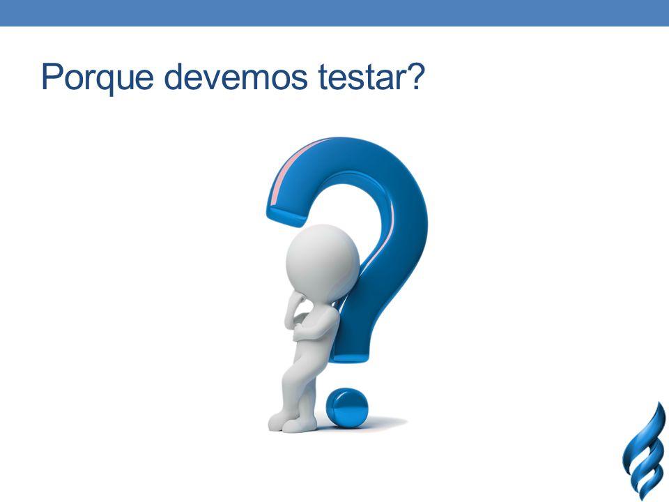 Porque devemos testar?