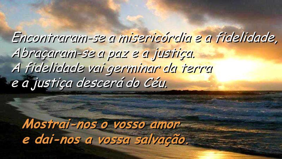 Salmo 84 Mostrai-nos o vosso amor e dai-nos a vossa salvação.