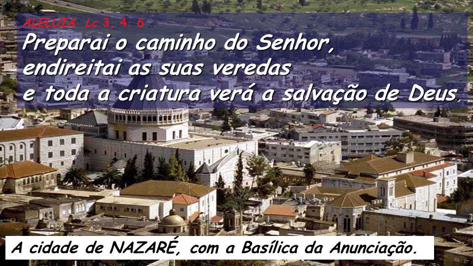 A cidade de NAZARÉ, com a Basílica da Anunciação.ALELUIA Lc 3, 4.