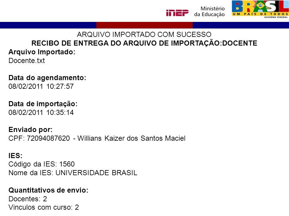 ARQUIVO IMPORTADO COM SUCESSO RECIBO DE ENTREGA DO ARQUIVO DE IMPORTAÇÃO:DOCENTE Arquivo Importado: Docente.txt Data do agendamento: 08/02/2011 10:27:
