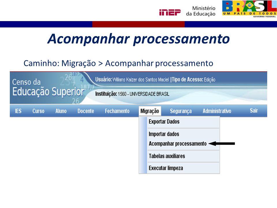 Acompanhar processamento Caminho: Migração > Acompanhar processamento